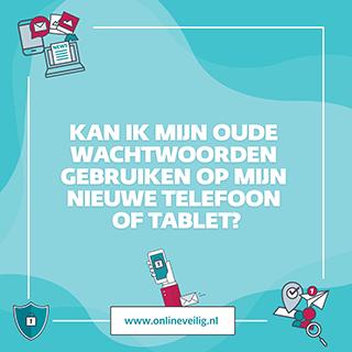 kan ik mijn oude wachtwoord gebruiken op mijn nieuwe telefoon of tablet